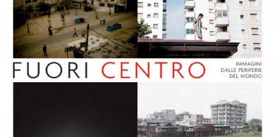 Fuori Centro. Immagini dalle periferie del mondo